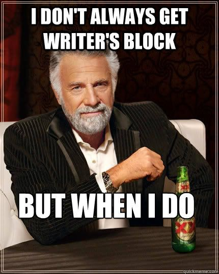 """XX Man meme with the words """"I don't always get writer's block / but when I do"""""""
