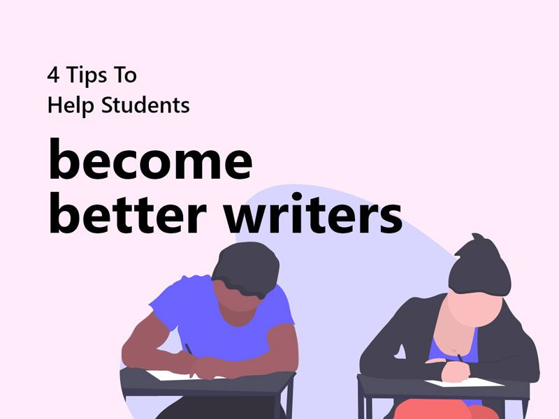 4 Tips to Help Students Become Better Writers