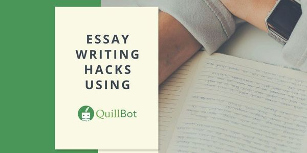 Essay Writing Hacks Using QuillBot